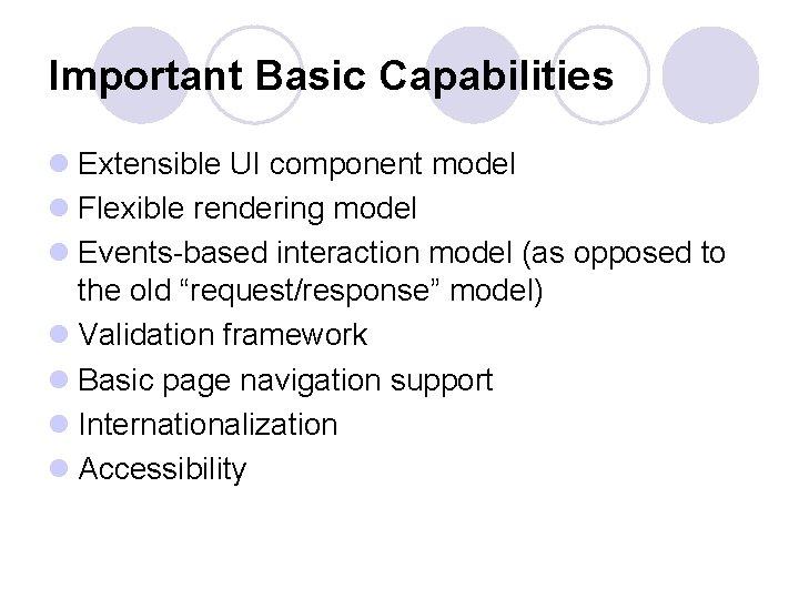 Important Basic Capabilities l Extensible UI component model l Flexible rendering model l Events-based