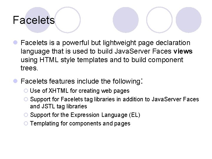 Facelets l Facelets is a powerful but lightweight page declaration language that is used