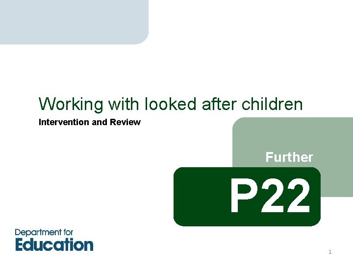 Working with looked after children Intervention and Review Further P 22 1