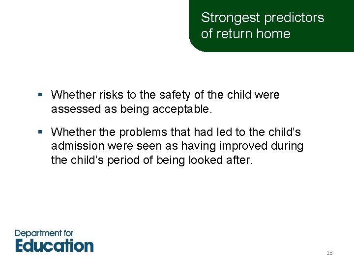 Strongest predictors of return home § Whether risks to the safety of the child