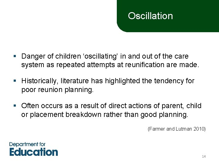 Oscillation § Danger of children 'oscillating' in and out of the care system as