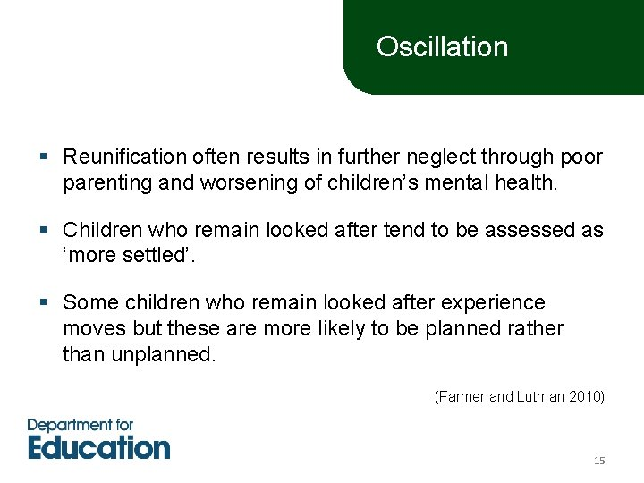 Oscillation § Reunification often results in further neglect through poor parenting and worsening of