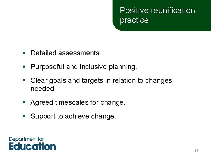 Positive reunification practice § Detailed assessments. § Purposeful and inclusive planning. § Clear goals