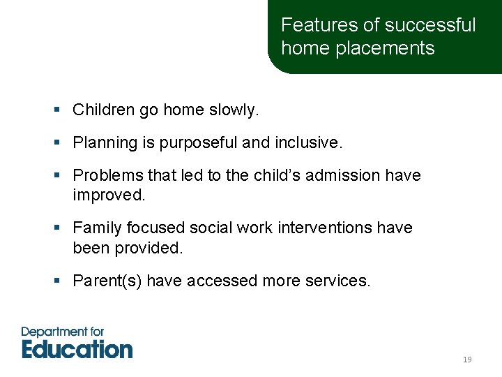 Features of successful home placements § Children go home slowly. § Planning is purposeful
