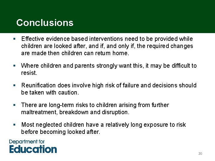 Conclusions § Effective evidence based interventions need to be provided while children are looked