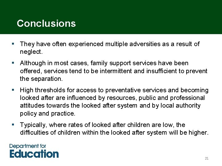 Conclusions § They have often experienced multiple adversities as a result of neglect. §