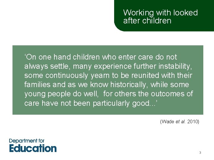 Working with looked after children 'On one hand children who enter care do not