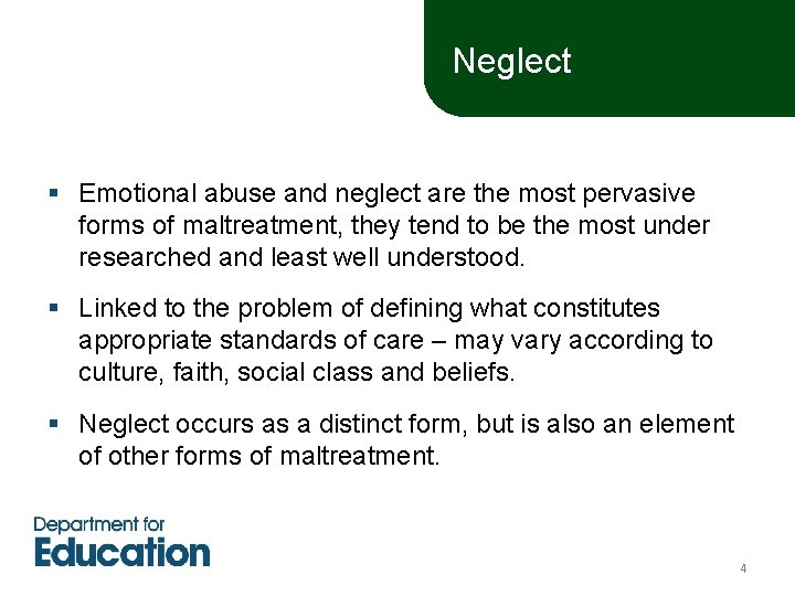 Neglect § Emotional abuse and neglect are the most pervasive forms of maltreatment, they