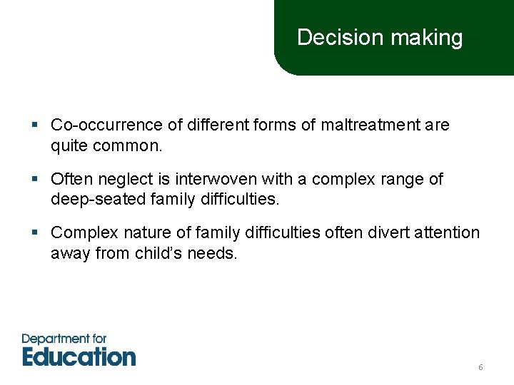 Decision making § Co-occurrence of different forms of maltreatment are quite common. § Often