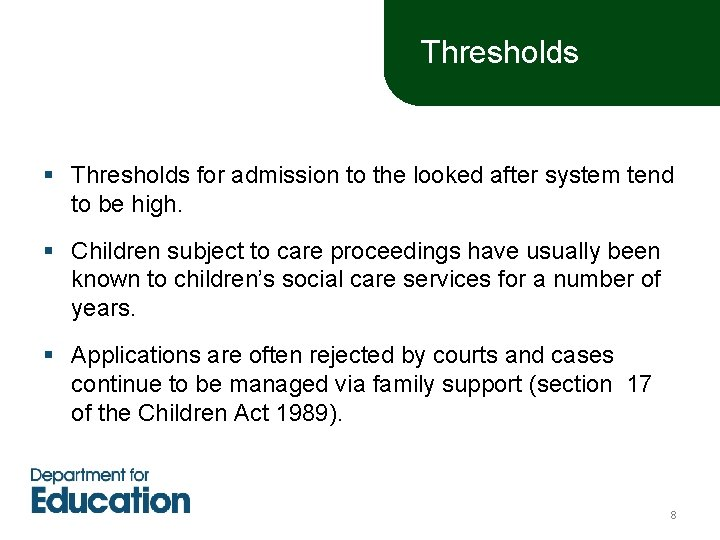 Thresholds § Thresholds for admission to the looked after system tend to be high.