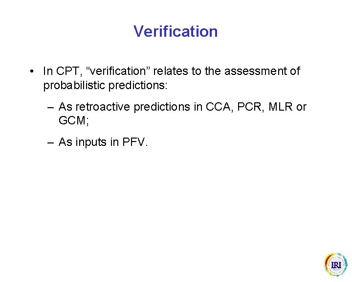 """Verification • In CPT, """"verification"""" relates to the assessment of probabilistic predictions: – As"""