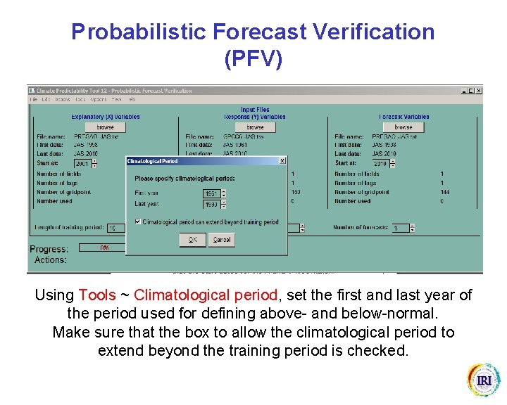 Probabilistic Forecast Verification (PFV) Using Tools ~ Climatological period, set the first and last