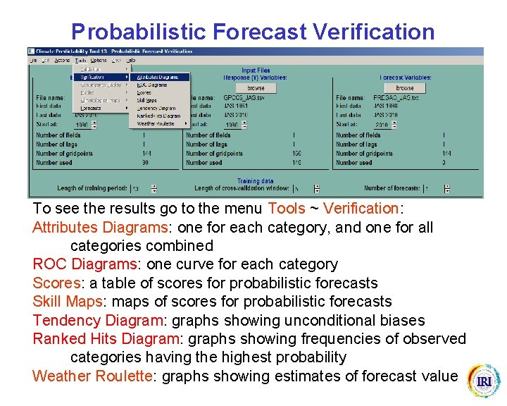 Probabilistic Forecast Verification (PFV) To see the results go to the menu Tools ~