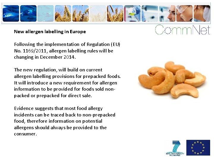 New allergen labelling in Europe Following the implementation of Regulation (EU) No. 1169/2011, allergen