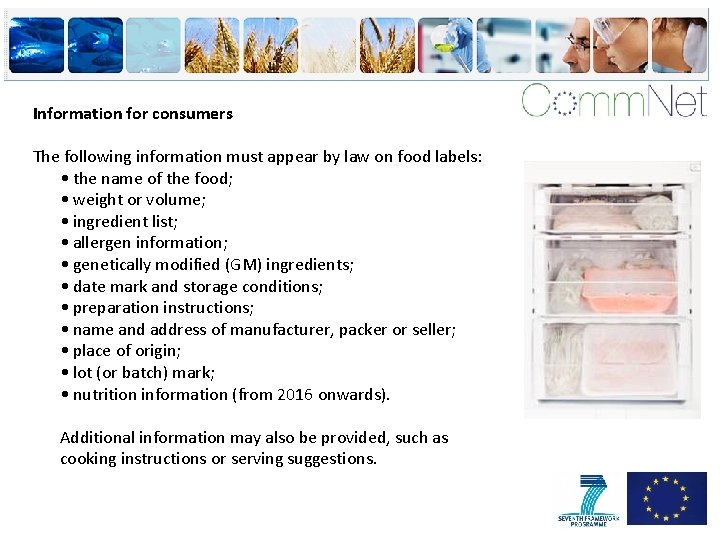 Information for consumers The following information must appear by law on food labels: •