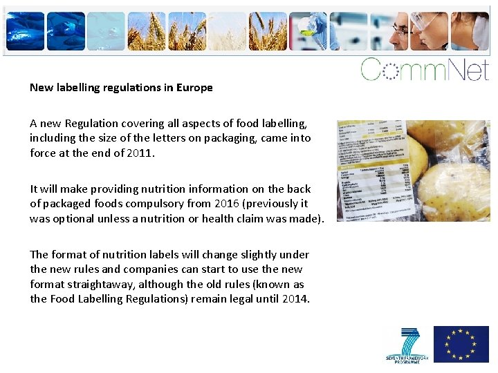New labelling regulations in Europe A new Regulation covering all aspects of food labelling,