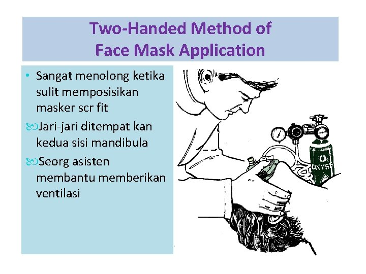 Two-Handed Method of Face Mask Application • Sangat menolong ketika sulit memposisikan masker scr