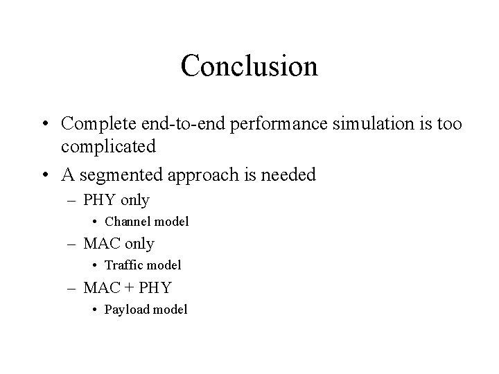 Conclusion • Complete end-to-end performance simulation is too complicated • A segmented approach is