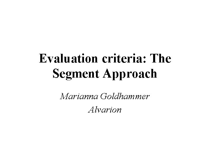 Evaluation criteria: The Segment Approach Marianna Goldhammer Alvarion