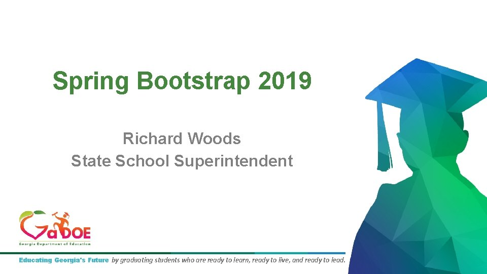 Spring Bootstrap 2019 Richard Woods State School Superintendent Educating Georgia's Future by graduating students