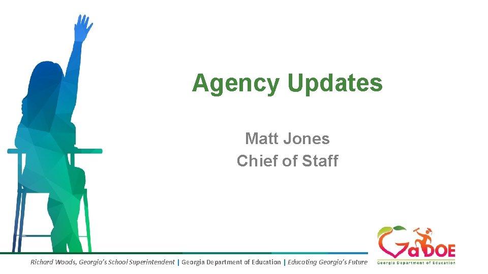 Agency Updates Matt Jones Chief of Staff Richard Woods, Georgia's School Superintendent | Georgia