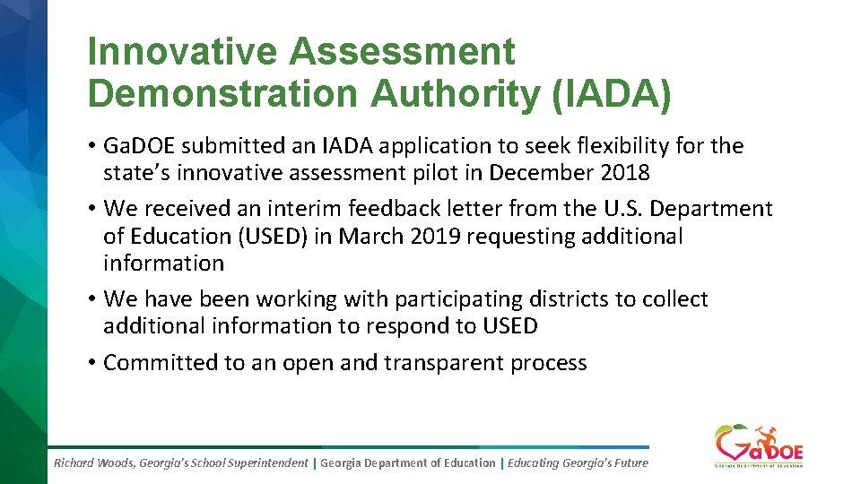 Innovative Assessment Demonstration Authority (IADA) • Ga. DOE submitted an IADA application to seek