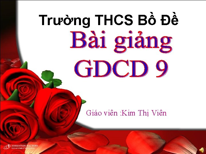 Trường THCS Bồ Đề Giáo viên : Kim Thị Viên
