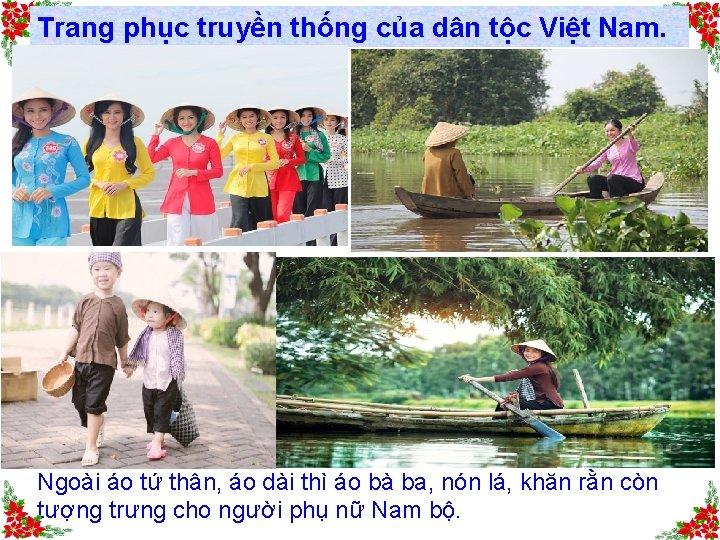 Trang phục truyền thống của dân tộc Việt Nam. Ngoài áo tứ thân, áo