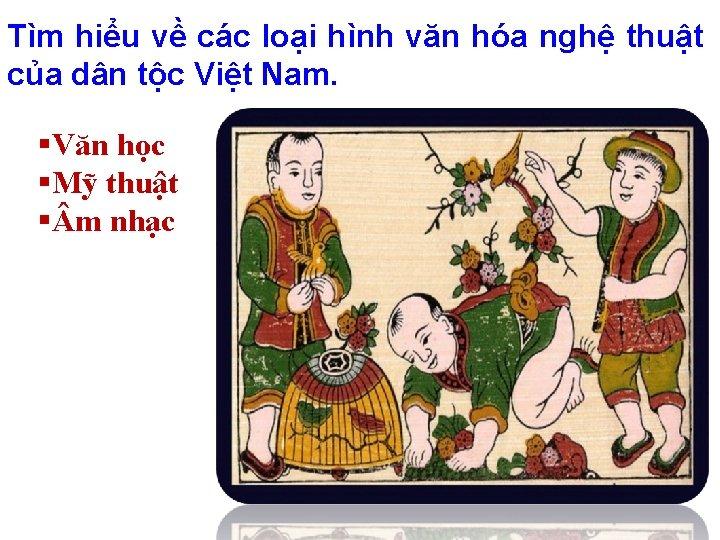 Tìm hiểu về các loại hình văn hóa nghệ thuật của dân tộc Việt