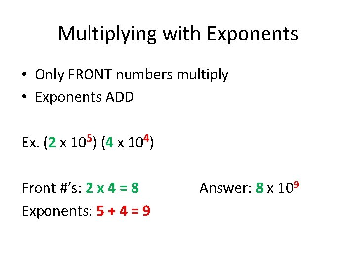 Multiplying with Exponents • Only FRONT numbers multiply • Exponents ADD Ex. (2 x