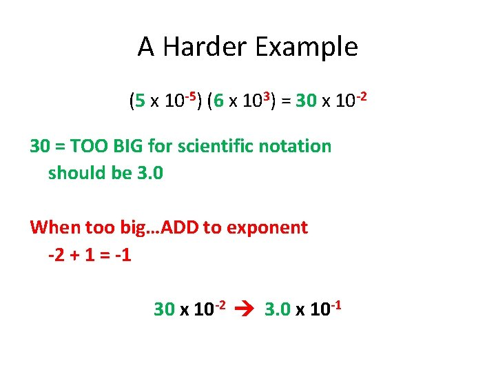 A Harder Example (5 x 10 -5) (6 x 103) = 30 x 10