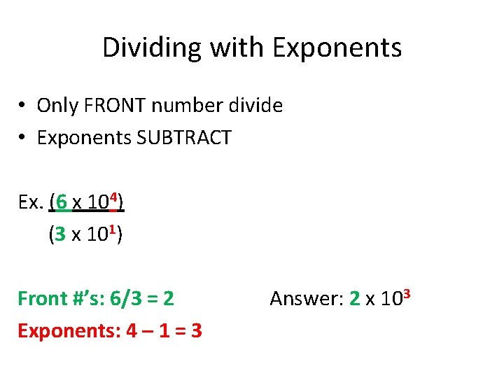 Dividing with Exponents • Only FRONT number divide • Exponents SUBTRACT Ex. (6 x
