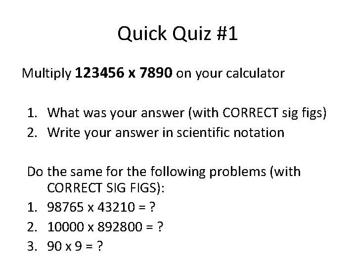 Quick Quiz #1 Multiply 123456 x 7890 on your calculator 1. What was your