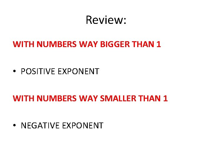 Review: WITH NUMBERS WAY BIGGER THAN 1 • POSITIVE EXPONENT WITH NUMBERS WAY SMALLER