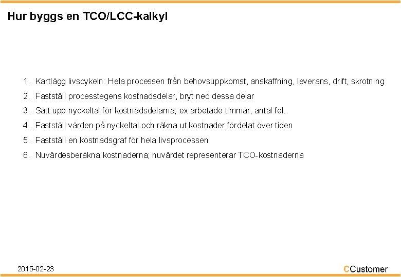 Hur byggs en TCO/LCC-kalkyl 1. Kartlägg livscykeln: Hela processen från behovsuppkomst, anskaffning, leverans, drift,