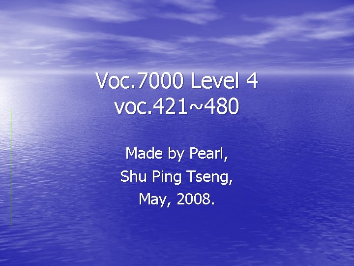 Voc. 7000 Level 4 voc. 421~480 Made by Pearl, Shu Ping Tseng, May, 2008.