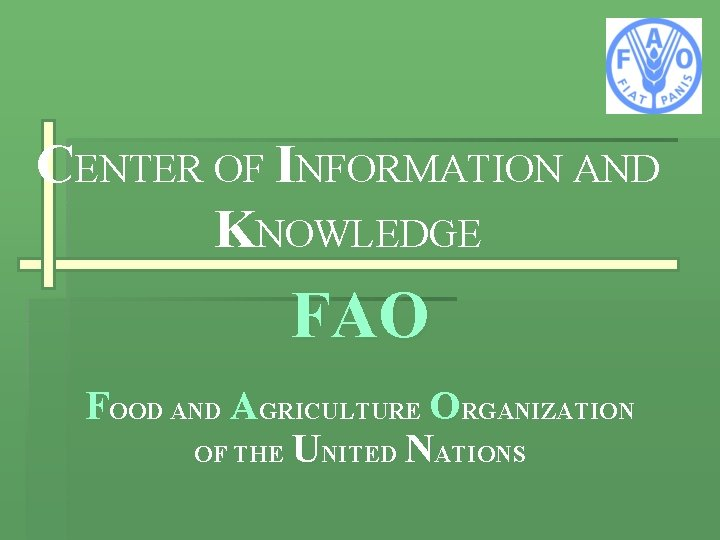 CENTER OF INFORMATION AND KNOWLEDGE FAO FOOD AND AGRICULTURE ORGANIZATION OF THE UNITED NATIONS