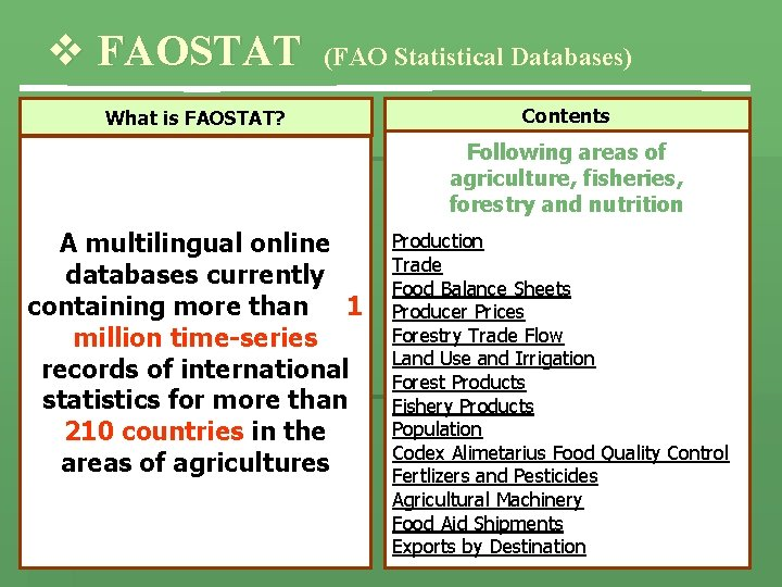 v FAOSTAT (FAO Statistical Databases) What is FAOSTAT? Contents Following areas of agriculture, fisheries,
