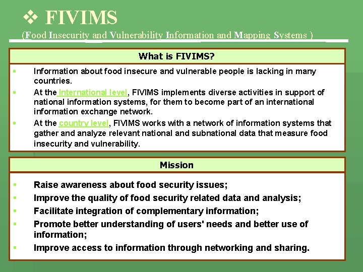 v FIVIMS (Food Insecurity and Vulnerability Information and Mapping Systems ) What is FIVIMS?