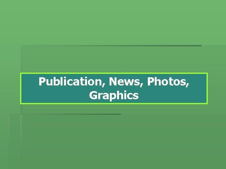 Publication, News, Photos, Graphics