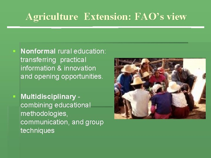 Agriculture Extension: FAO's view § Nonformal rural education: transferring practical information & innovation and