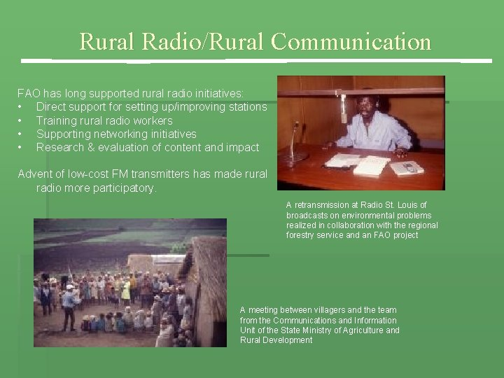 Rural Radio/Rural Communication FAO has long supported rural radio initiatives: • Direct support for