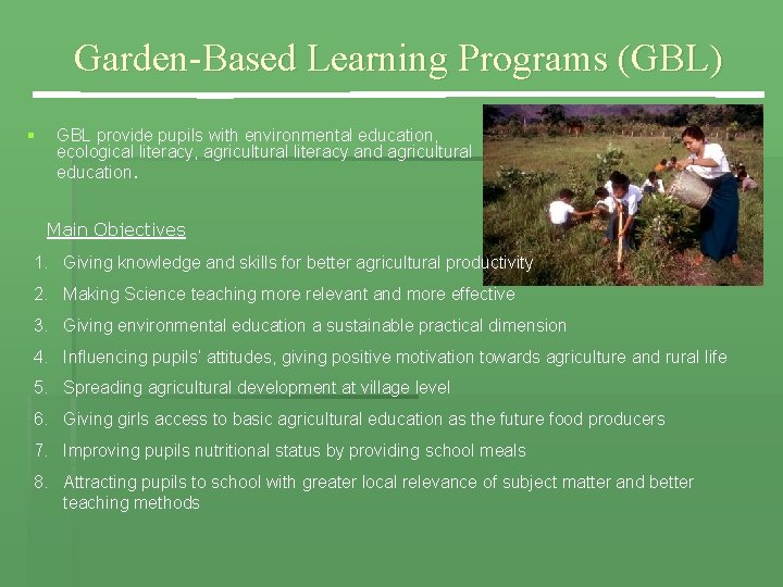Garden-Based Learning Programs (GBL) § GBL provide pupils with environmental education, ecological literacy, agricultural