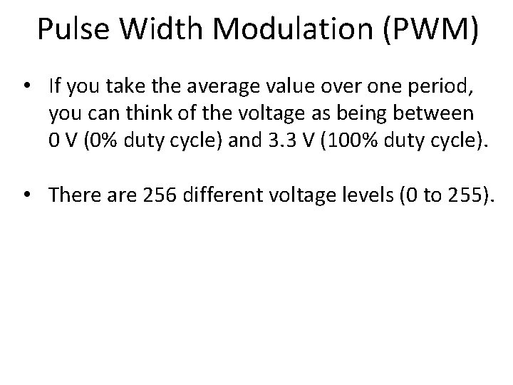Pulse Width Modulation (PWM) • If you take the average value over one period,