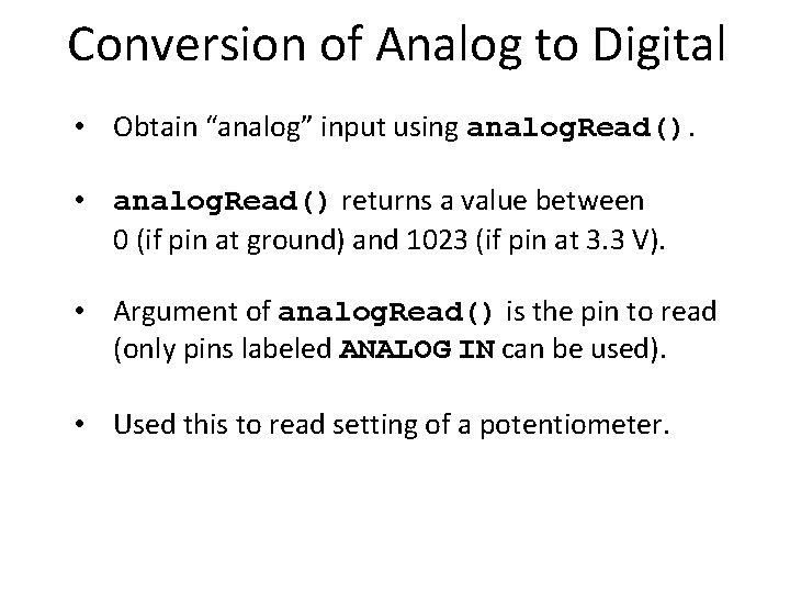"Conversion of Analog to Digital • Obtain ""analog"" input using analog. Read(). • analog."