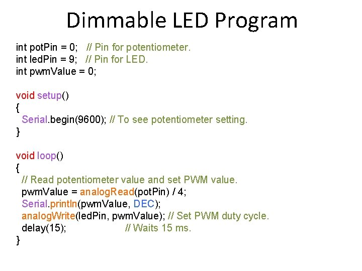 Dimmable LED Program int pot. Pin = 0; // Pin for potentiometer. int led.