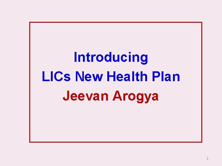 Introducing LICs New Health Plan Jeevan Arogya 1