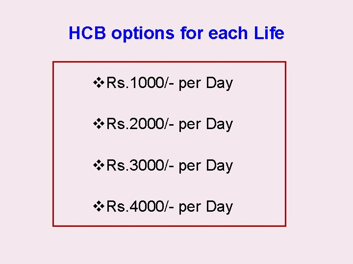 HCB options for each Life v. Rs. 1000/- per Day v. Rs. 2000/- per