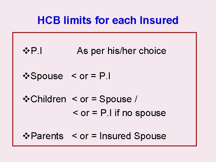 HCB limits for each Insured v. P. I As per his/her choice v. Spouse