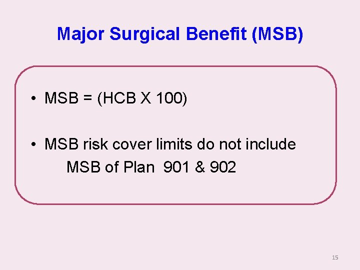 Major Surgical Benefit (MSB) • MSB = (HCB X 100) • MSB risk cover